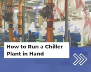 How to Run a Chiller Plant in Hand
