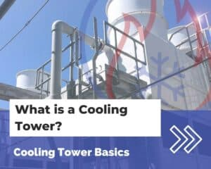 What is a Cooling Tower? Cooling Tower Basics