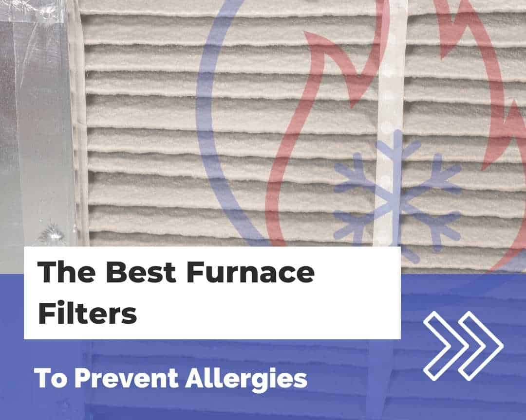 Best Furnace Filters for Allergies