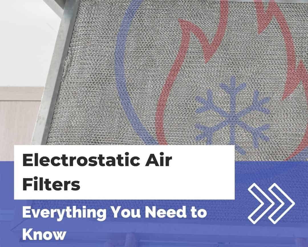 Electrostatic Air Filters: Everything You Need to Know