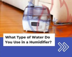 What type of water do you use in a humidifier?